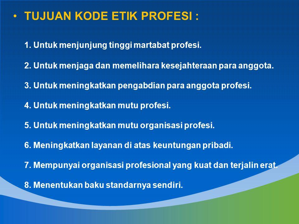 TUJUAN KODE ETIK PROFESI : 1. Untuk menjunjung tinggi martabat profesi. 2. Untuk menjaga dan memelihara kesejahteraan para anggota. 3. Untuk meningkat