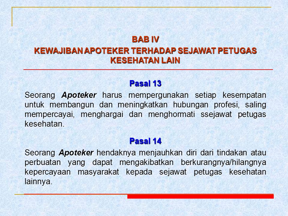 BAB V P E N U T U P Pasal 15 Seorang Apoteker bersungguh-sungguh menghayati dan mengamalkan kode etik Apoteker Indonesia dalam menjalankan tugas kefarmasiannya sehari-hari.
