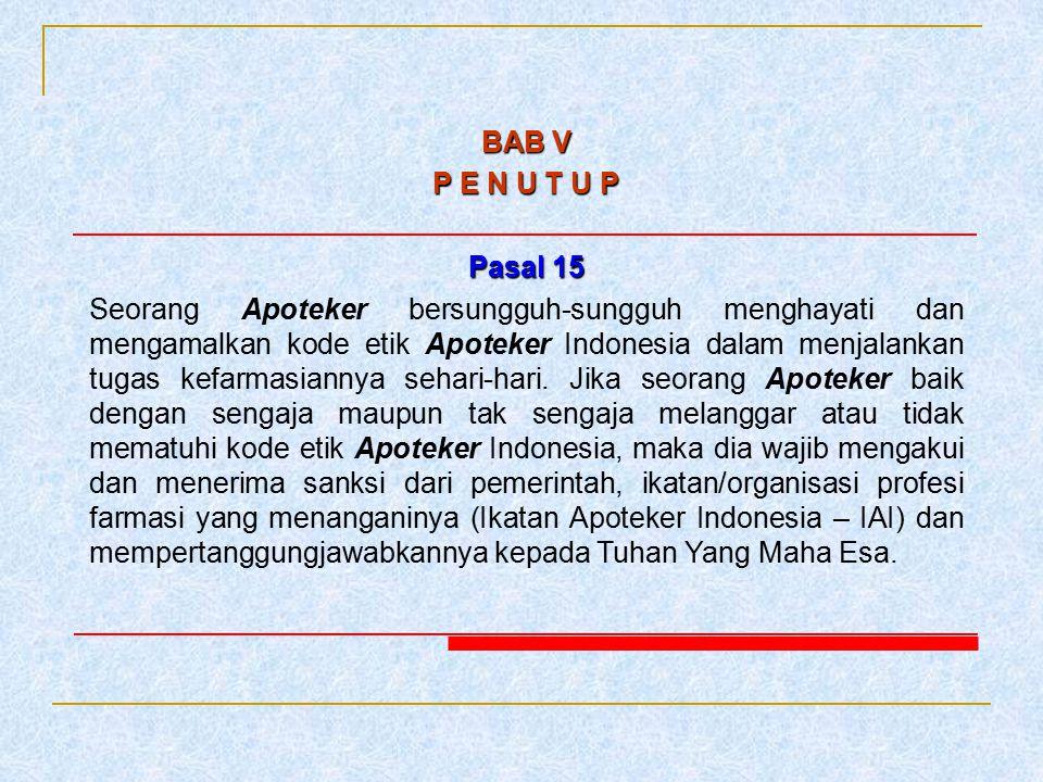 BAB V P E N U T U P Pasal 15 Seorang Apoteker bersungguh-sungguh menghayati dan mengamalkan kode etik Apoteker Indonesia dalam menjalankan tugas kefar