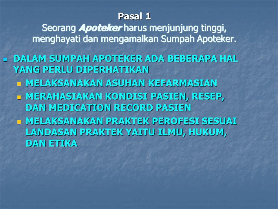Pasal 2 Seorang Apoteker harus berusaha dengan sungguh-sungguh menghayati dan mengamalkan Kode Etik Apoteker Indonesia.