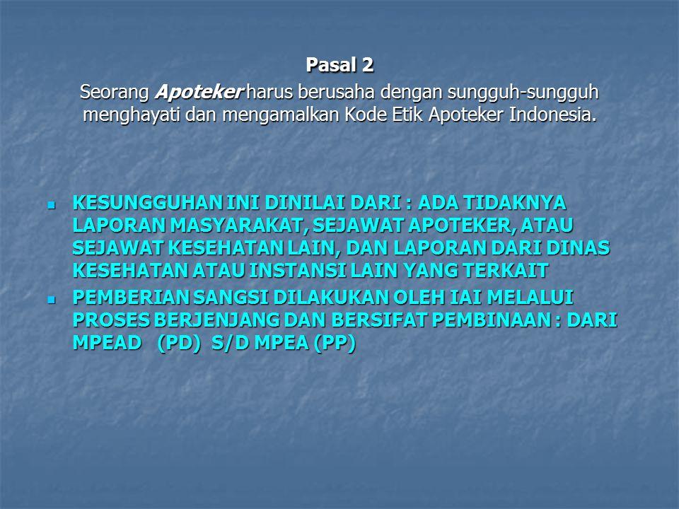 Pasal 3 Seorang Apoteker harus senantiasa menjalankan profesinya sesuai kompetensi Apoteker Indonesia serta selalu mengutamakan dan berpegang teguh pada prinsip kemanusiaan dalam melaksanakan kewajibannya.
