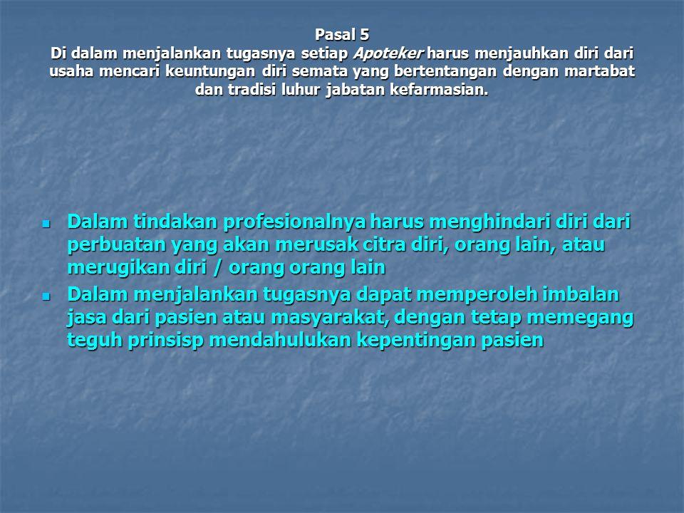 Pasal 6 Seorang Apoteker harus berbudi luhur dan menjadi contoh yang baik bagi orang lain.