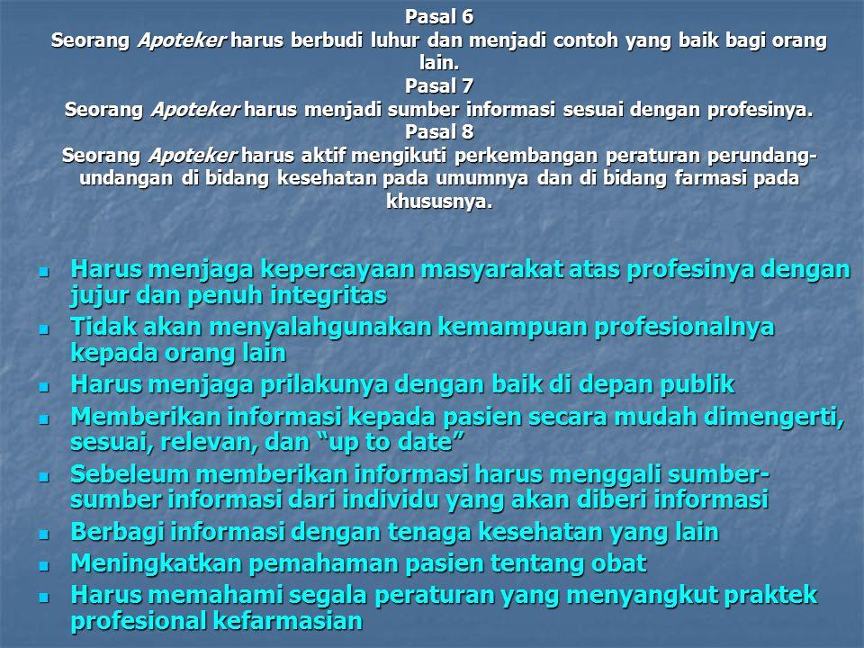 Pasal 6 Seorang Apoteker harus berbudi luhur dan menjadi contoh yang baik bagi orang lain. Pasal 7 Seorang Apoteker harus menjadi sumber informasi ses