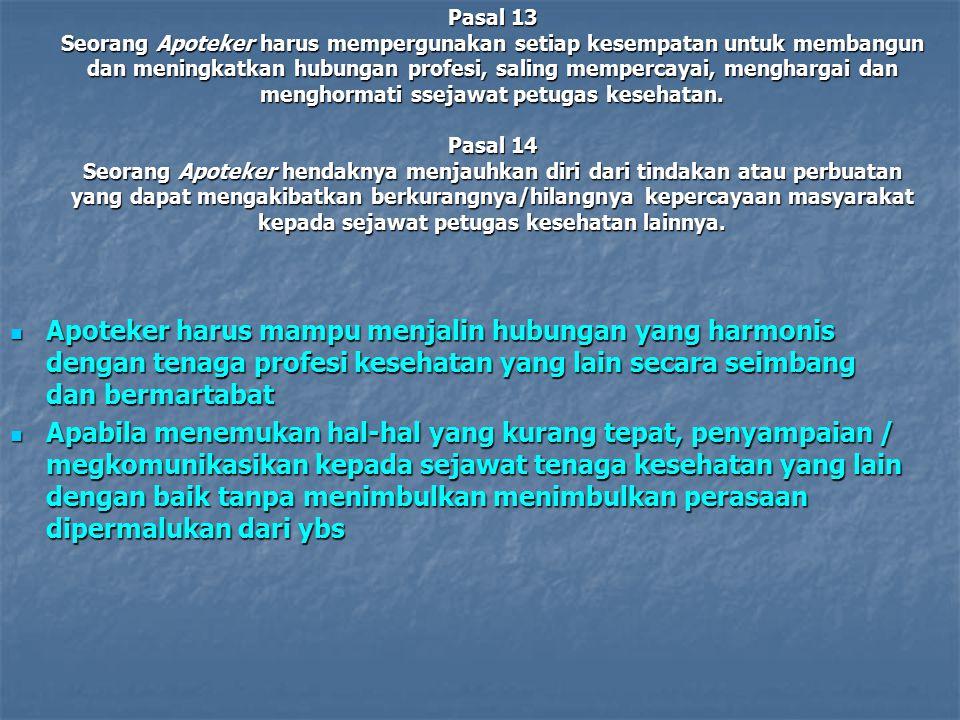Pasal 15 Seorang Apoteker bersungguh-sungguh menghayati dan mengamalkan kode etik Apoteker Indonesia dalam menjalankan tugas kefarmasiannya sehari-hari.