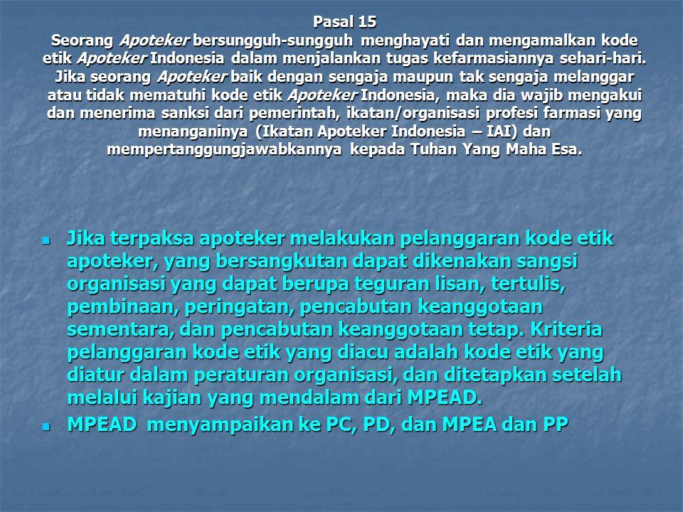 Pasal 15 Seorang Apoteker bersungguh-sungguh menghayati dan mengamalkan kode etik Apoteker Indonesia dalam menjalankan tugas kefarmasiannya sehari-har