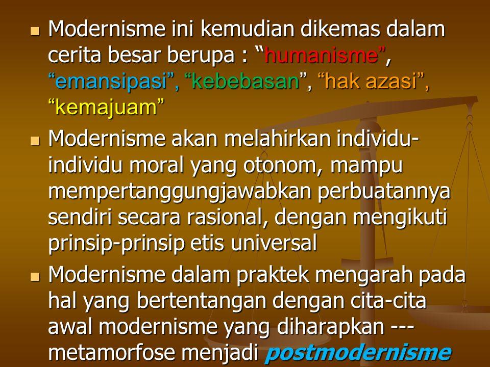 """Modernisme ini kemudian dikemas dalam cerita besar berupa : """" humanisme"""", """"emansipasi"""", """"kebebasan"""", """"hak azasi"""", """"kemajuam"""" Modernisme ini kemudian d"""