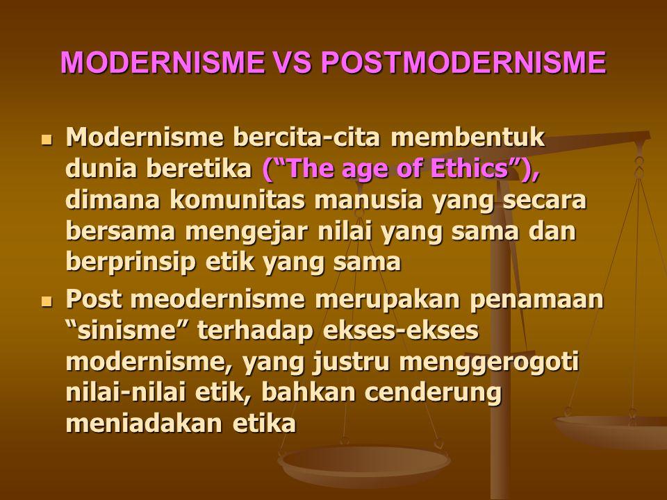 """MODERNISME VS POSTMODERNISME Modernisme bercita-cita membentuk dunia beretika (""""The age of Ethics""""), dimana komunitas manusia yang secara bersama meng"""