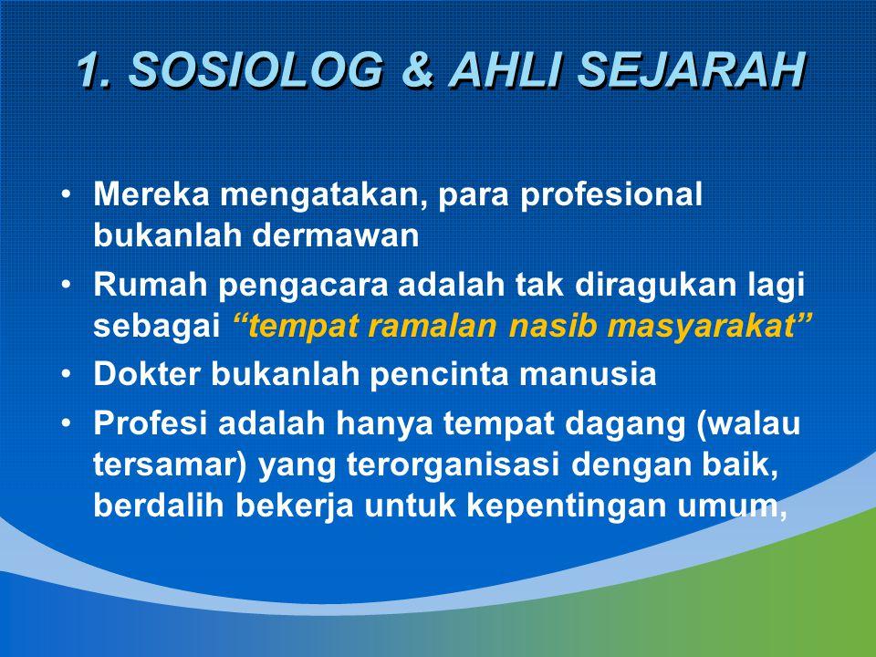 "1. SOSIOLOG & AHLI SEJARAH Mereka mengatakan, para profesional bukanlah dermawan Rumah pengacara adalah tak diragukan lagi sebagai ""tempat ramalan nas"