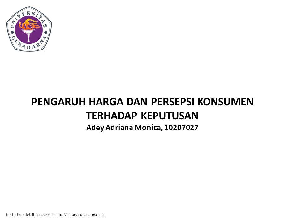 PENGARUH HARGA DAN PERSEPSI KONSUMEN TERHADAP KEPUTUSAN Adey Adriana Monica, 10207027 for further detail, please visit http://library.gunadarma.ac.id
