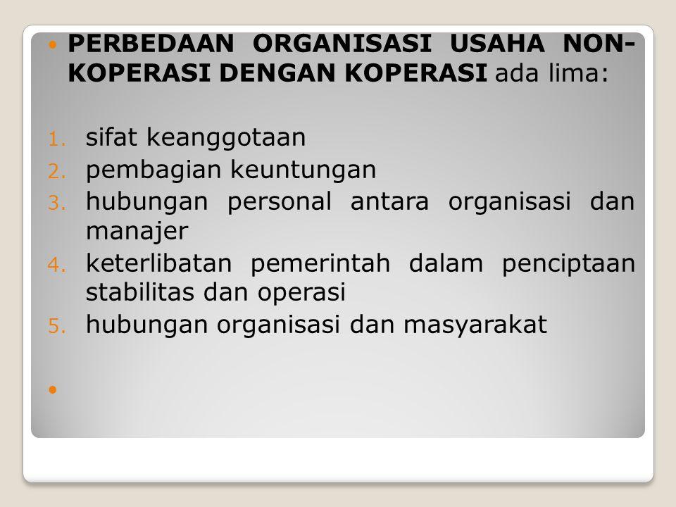 PERBEDAAN ORGANISASI USAHA NON- KOPERASI DENGAN KOPERASI ada lima: 1. sifat keanggotaan 2. pembagian keuntungan 3. hubungan personal antara organisasi