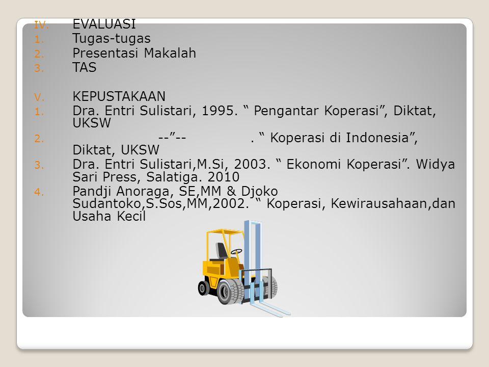 "IV. EVALUASI 1. Tugas-tugas 2. Presentasi Makalah 3. TAS V. KEPUSTAKAAN 1. Dra. Entri Sulistari, 1995. "" Pengantar Koperasi"", Diktat, UKSW 2. --""--. """