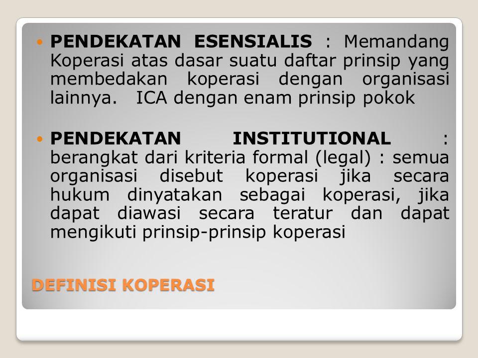 DEFINISI KOPERASI PENDEKATAN ESENSIALIS : Memandang Koperasi atas dasar suatu daftar prinsip yang membedakan koperasi dengan organisasi lainnya. ICA d