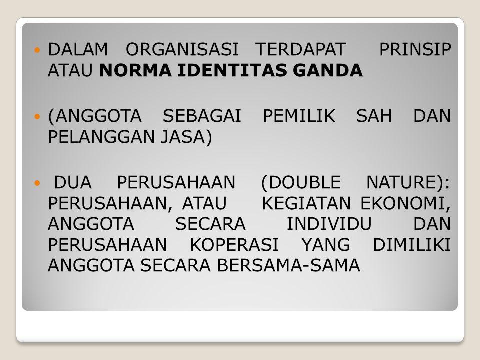 DALAM ORGANISASI TERDAPAT PRINSIP ATAU NORMA IDENTITAS GANDA (ANGGOTA SEBAGAI PEMILIK SAH DAN PELANGGAN JASA) DUA PERUSAHAAN (DOUBLE NATURE): PERUSAHA