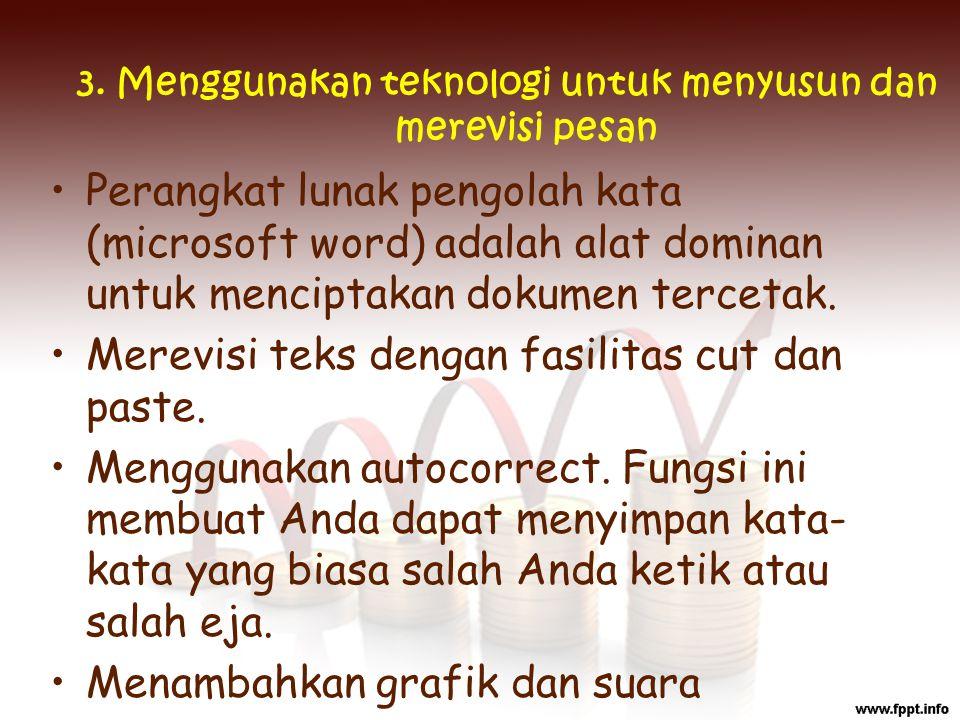 3. Menggunakan teknologi untuk menyusun dan merevisi pesan Perangkat lunak pengolah kata (microsoft word) adalah alat dominan untuk menciptakan dokume