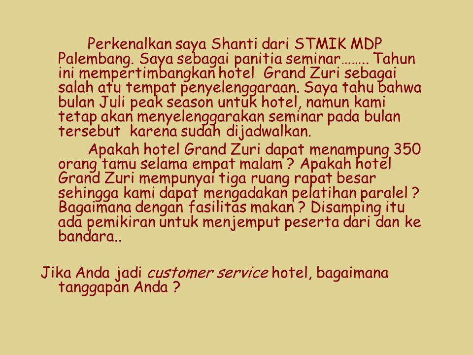 Perkenalkan saya Shanti dari STMIK MDP Palembang. Saya sebagai panitia seminar…….. Tahun ini mempertimbangkan hotel Grand Zuri sebagai salah atu tempa