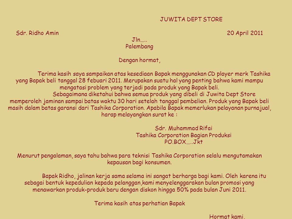 JUWITA DEPT STORE Sdr. Ridho Amin 20 April 2011 Jln….. Palembang Dengan hormat, Terima kasih saya sampaikan atas kesediaan Bapak menggunakan CD player