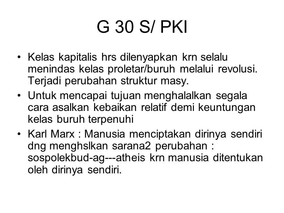G 30 S/ PKI Kelas kapitalis hrs dilenyapkan krn selalu menindas kelas proletar/buruh melalui revolusi. Terjadi perubahan struktur masy. Untuk mencapai