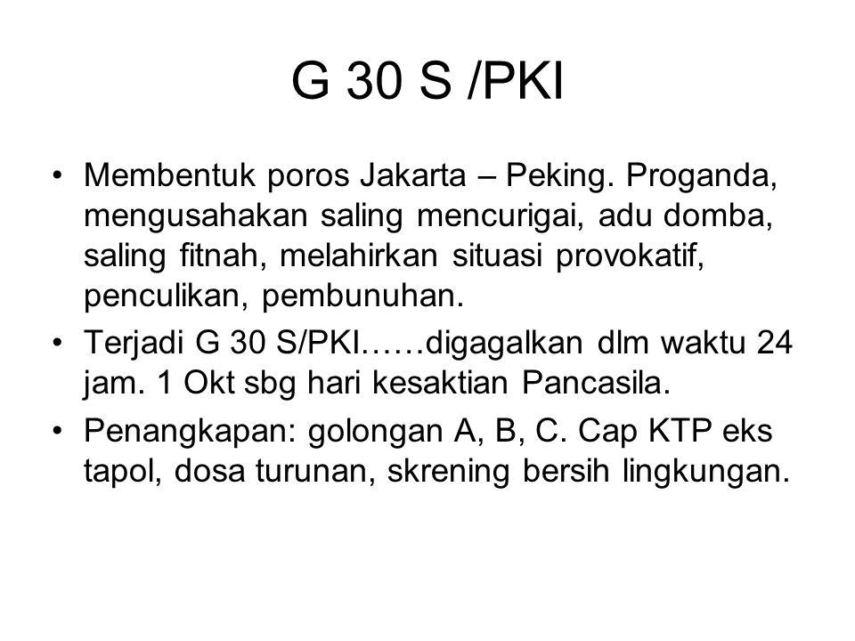 G 30 S /PKI Membentuk poros Jakarta – Peking. Proganda, mengusahakan saling mencurigai, adu domba, saling fitnah, melahirkan situasi provokatif, pencu