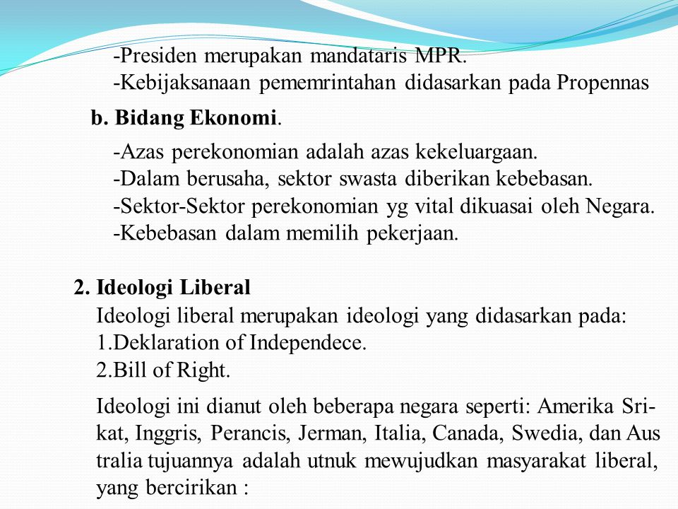 -Presiden merupakan mandataris MPR. -Kebijaksanaan pememrintahan didasarkan pada Propennas b. Bidang Ekonomi. -Azas perekonomian adalah azas kekeluarg