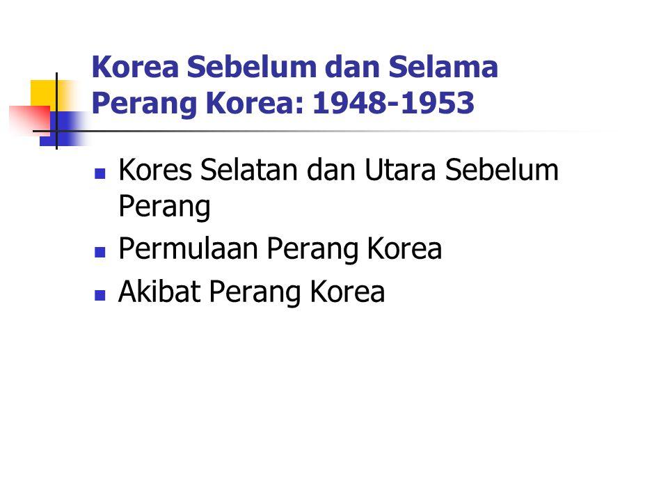 Korea Sebelum dan Selama Perang Korea: 1948-1953 Kores Selatan dan Utara Sebelum Perang Permulaan Perang Korea Akibat Perang Korea