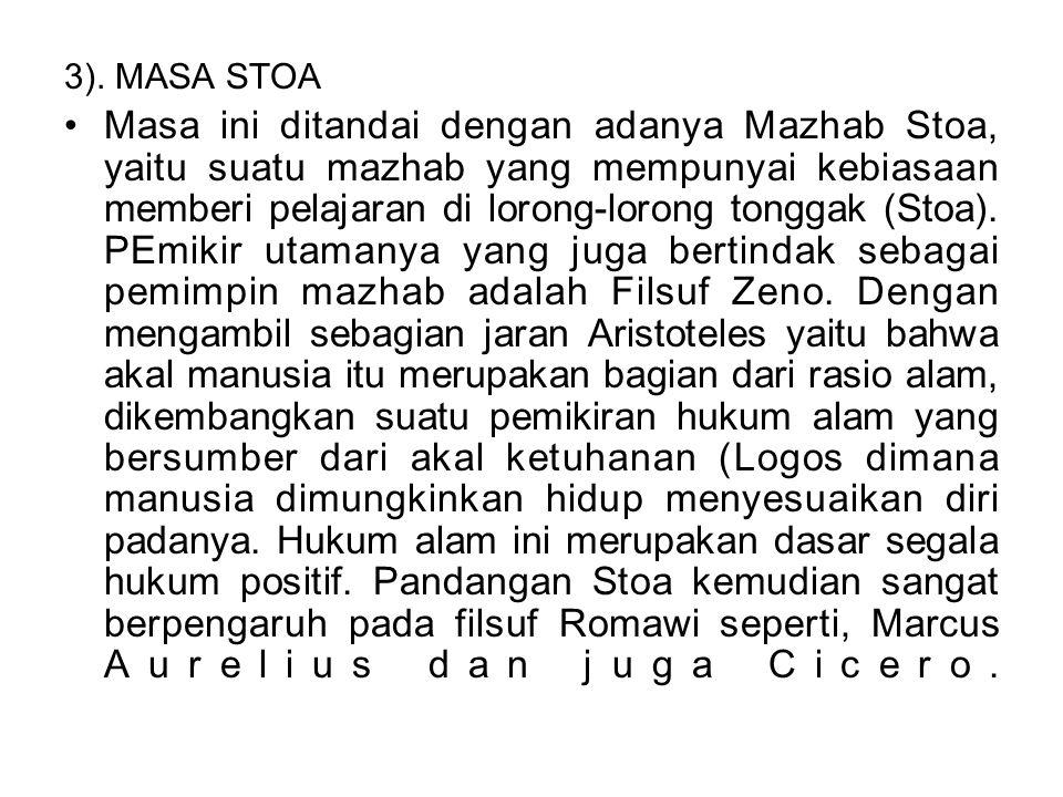 3). MASA STOA Masa ini ditandai dengan adanya Mazhab Stoa, yaitu suatu mazhab yang mempunyai kebiasaan memberi pelajaran di lorong-lorong tonggak (Sto