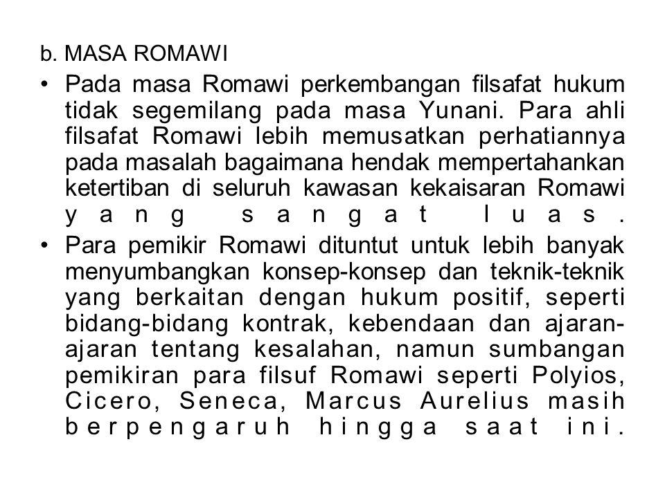 b. MASA ROMAWI Pada masa Romawi perkembangan filsafat hukum tidak segemilang pada masa Yunani. Para ahli filsafat Romawi lebih memusatkan perhatiannya