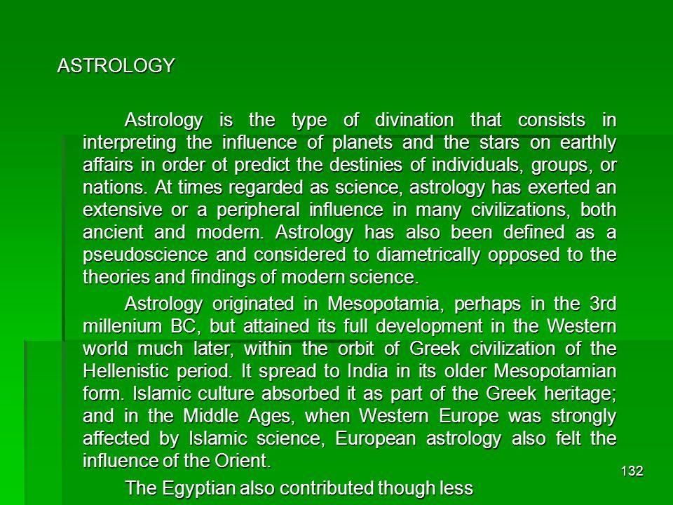 131 Zaman Kuno Sebelum Abad ke-5 sM Astrologi Di samping astronomi, muncul juga pengetahuan lain yang dikenal sebagai astrologiDi samping astronomi, muncul juga pengetahuan lain yang dikenal sebagai astrologi Menurut astrologi, dunia bintang-bintang adalah makrokosmos dan dunia manusia adalah mikrokosmosMenurut astrologi, dunia bintang-bintang adalah makrokosmos dan dunia manusia adalah mikrokosmos Mikrokosmos adalah refleksi dari makrokosmos sehingga nasib manusia dapat diramal dari gejala bintang-bintang di langitMikrokosmos adalah refleksi dari makrokosmos sehingga nasib manusia dapat diramal dari gejala bintang-bintang di langit Jam dan tanggal lahir menjadi patokan untuk ramalan nasib manusiaJam dan tanggal lahir menjadi patokan untuk ramalan nasib manusia Peranan Astrologi Peranan astrologi melampau batas zaman kunoPeranan astrologi melampau batas zaman kuno Sampai sekarang pun masih muncul ramalan astrologi di dalam majalahSampai sekarang pun masih muncul ramalan astrologi di dalam majalah