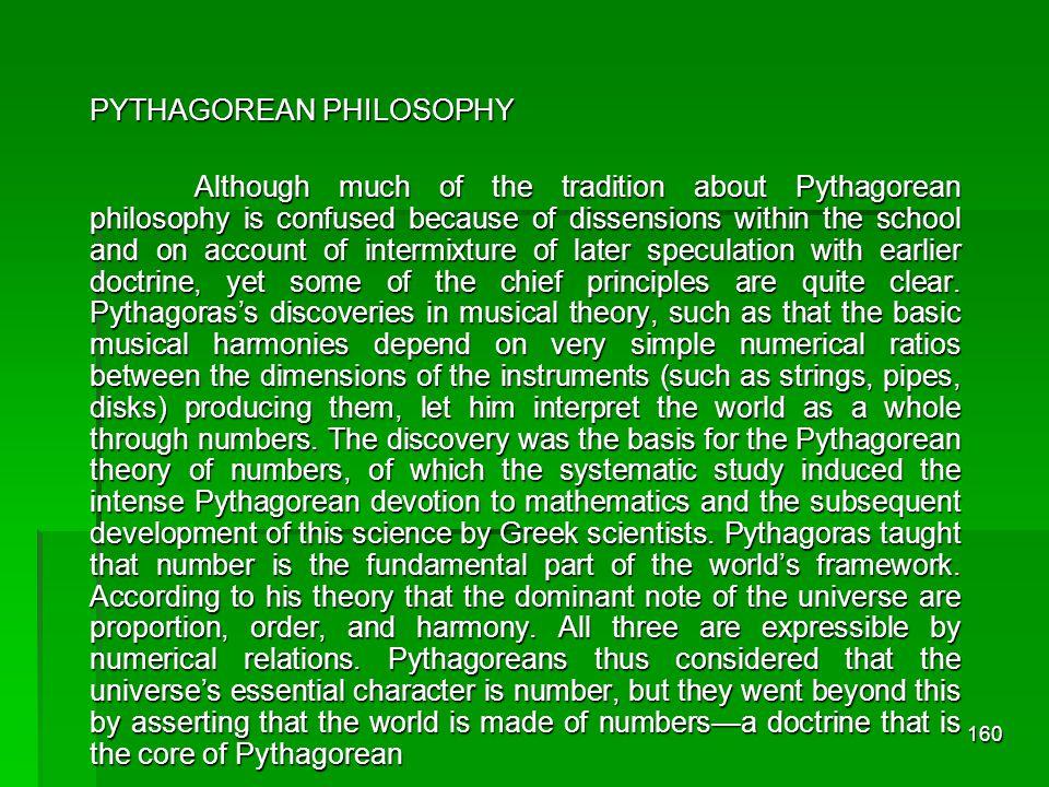 159 Zaman Yunani Kuno Pra-Sokrates: Bilangan Perguruan Pythagoras Kita mengenal dalil Pythagoras di geometri (sebelum Pythagoras, dalil ini sudah dikenal)Kita mengenal dalil Pythagoras di geometri (sebelum Pythagoras, dalil ini sudah dikenal) Sebenarnya, banyak hal yang dikemukakan oleh Perguruan Pythagoras, dan kesemuanya berkenaan dengan bilanganSebenarnya, banyak hal yang dikemukakan oleh Perguruan Pythagoras, dan kesemuanya berkenaan dengan bilangan Paham Pythagoras Segala sesuatu duduk di atas bilangan dan dapat dinyatakan dalam bilanganSegala sesuatu duduk di atas bilangan dan dapat dinyatakan dalam bilangan Perguruan Pythagoras menemukan berbagai sifat bilanganPerguruan Pythagoras menemukan berbagai sifat bilangan Tugas ahli filsafat, menurut perguruan Pythagoras, adalah mencari bilangan ituTugas ahli filsafat, menurut perguruan Pythagoras, adalah mencari bilangan itu