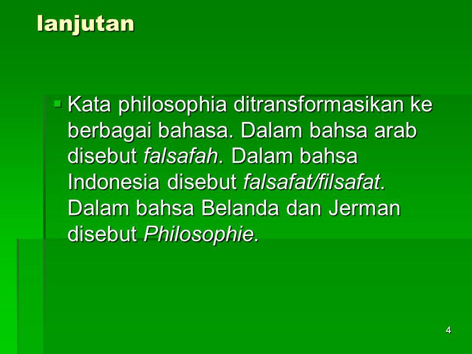 3 PENGERTIAN FILSAFAT 1.Dari sisi kebahasaan  Kata filsafat berasal dari bahasa Yunani, yaitu philosophia.