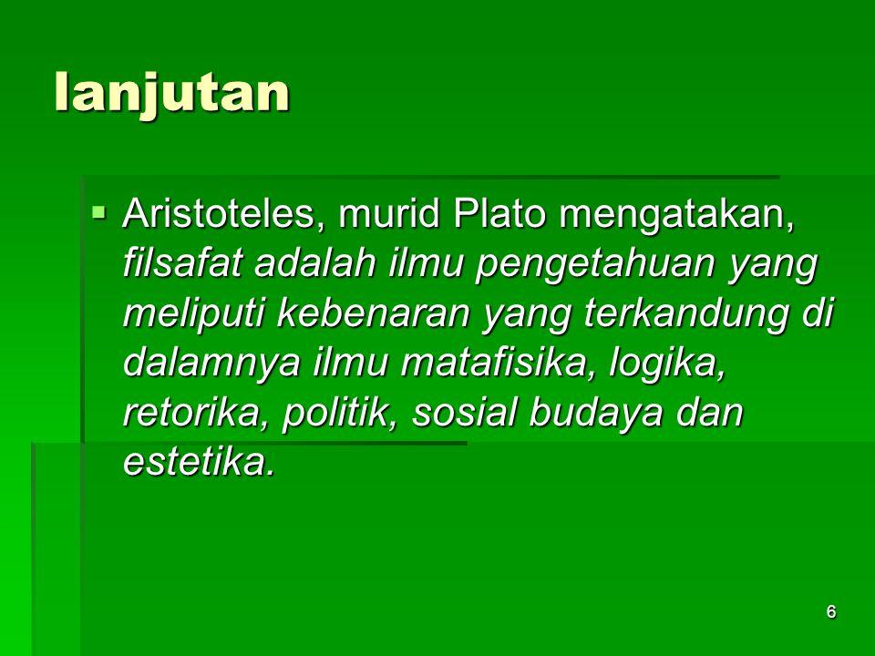 5 lanjutan Dari sisi filsafat sebagai ilmu  Plato, fisuf besar Yunani mengatakan, filsafat adalah ilmu pengetahuan yang berusaha mencapai kebenaran yang asli, karena kebenaran mutlak di tangan Tuhan.