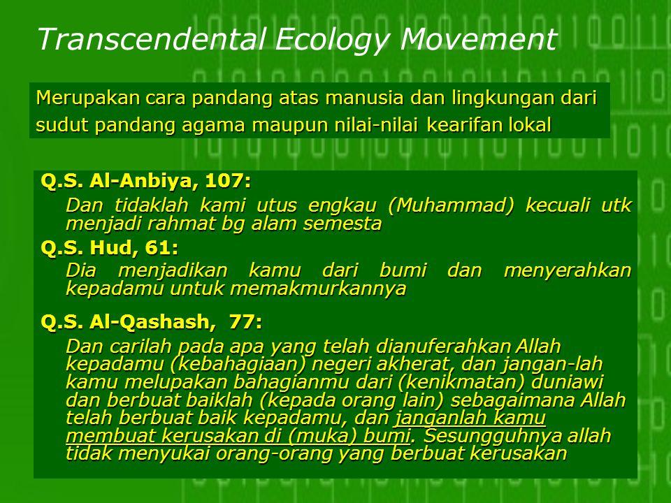 Transcendental Ecology Movement Q.S. Al-Anbiya, 107: Dan tidaklah kami utus engkau (Muhammad) kecuali utk menjadi rahmat bg alam semesta Q.S. Hud, 61: