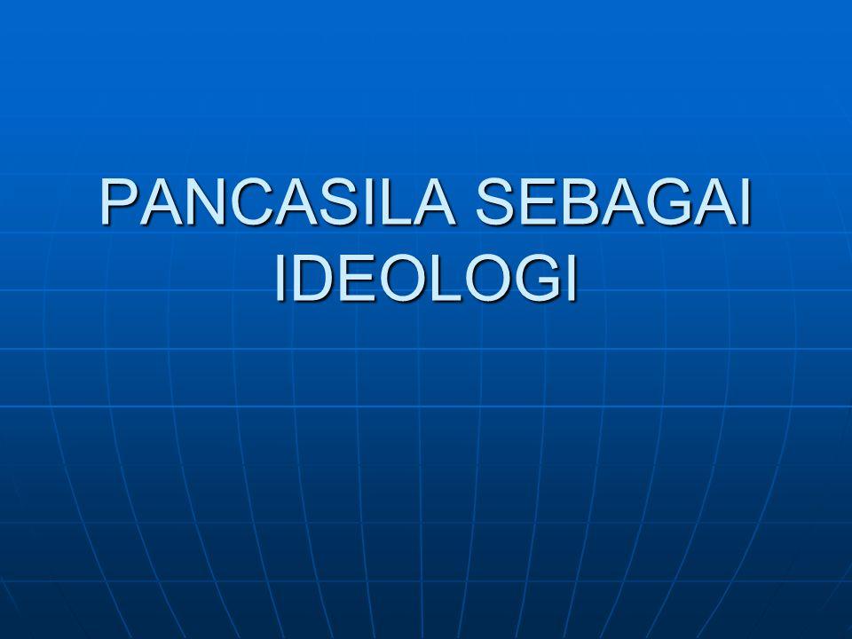 Pancasila sebagai Ideologi Negara 1.Menurut Heuken, Ideologi adalah: a.