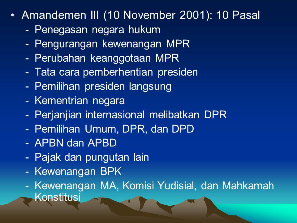 Amandemen III (10 November 2001): 10 Pasal -Penegasan negara hukum -Pengurangan kewenangan MPR -Perubahan keanggotaan MPR -Tata cara pemberhentian pre