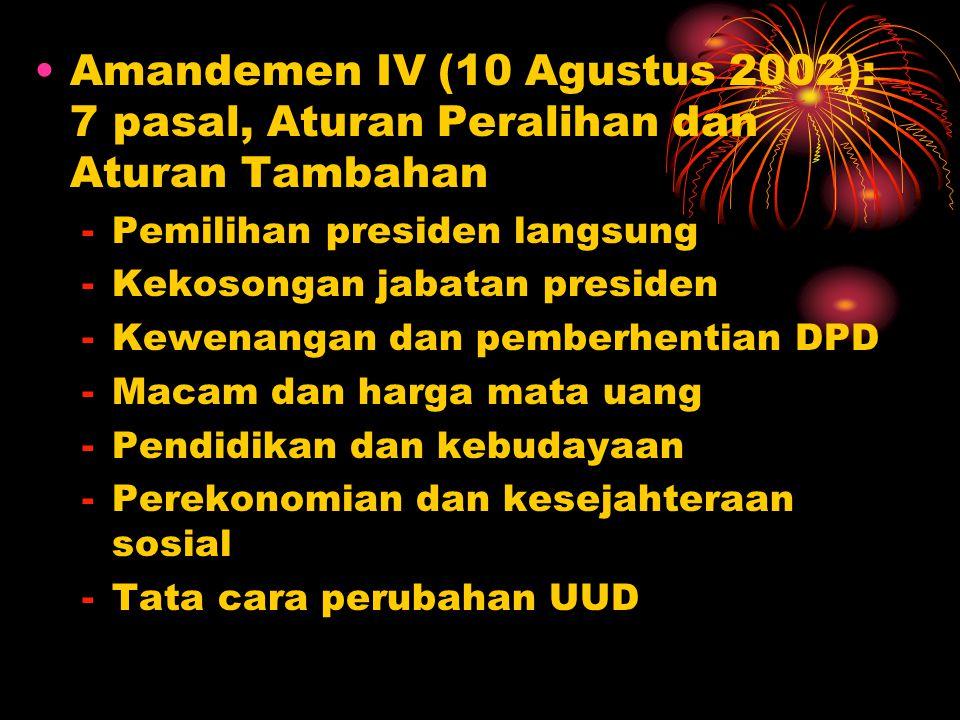 Amandemen IV (10 Agustus 2002): 7 pasal, Aturan Peralihan dan Aturan Tambahan -Pemilihan presiden langsung -Kekosongan jabatan presiden -Kewenangan da