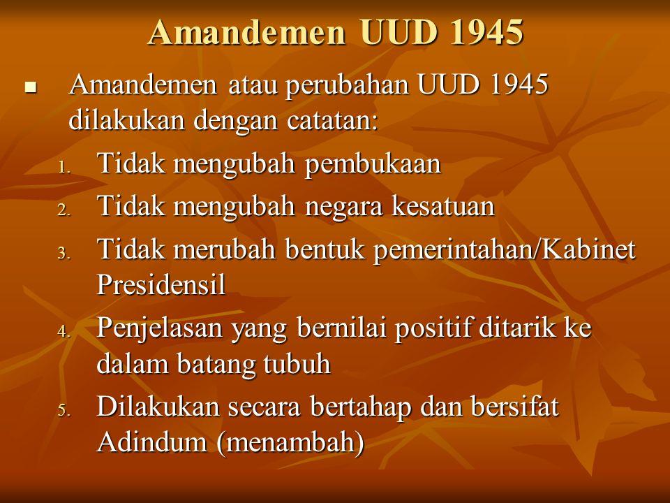 Amandemen UUD 1945 Amandemen atau perubahan UUD 1945 dilakukan dengan catatan: Amandemen atau perubahan UUD 1945 dilakukan dengan catatan: 1. Tidak me