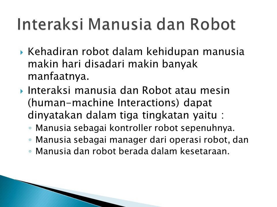  Kehadiran robot dalam kehidupan manusia makin hari disadari makin banyak manfaatnya.  Interaksi manusia dan Robot atau mesin (human-machine Interac