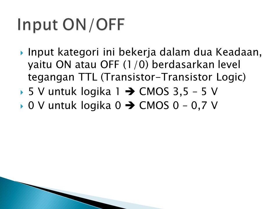  Input kategori ini bekerja dalam dua Keadaan, yaitu ON atau OFF (1/0) berdasarkan level tegangan TTL (Transistor-Transistor Logic)  5 V untuk logik