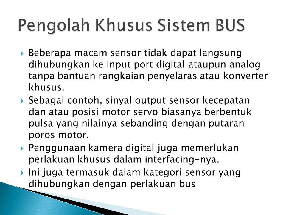  Beberapa macam sensor tidak dapat langsung dihubungkan ke input port digital ataupun analog tanpa bantuan rangkaian penyelaras atau konverter khusus