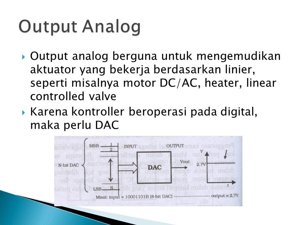  Output analog berguna untuk mengemudikan aktuator yang bekerja berdasarkan linier, seperti misalnya motor DC/AC, heater, linear controlled valve  K