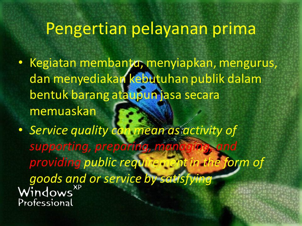 Pengertian pelayanan prima Kegiatan membantu, menyiapkan, mengurus, dan menyediakan kebutuhan publik dalam bentuk barang ataupun jasa secara memuaskan Service quality can mean as activity of supporting, preparing, managing, and providing public requirement in the form of goods and or service by satisfying