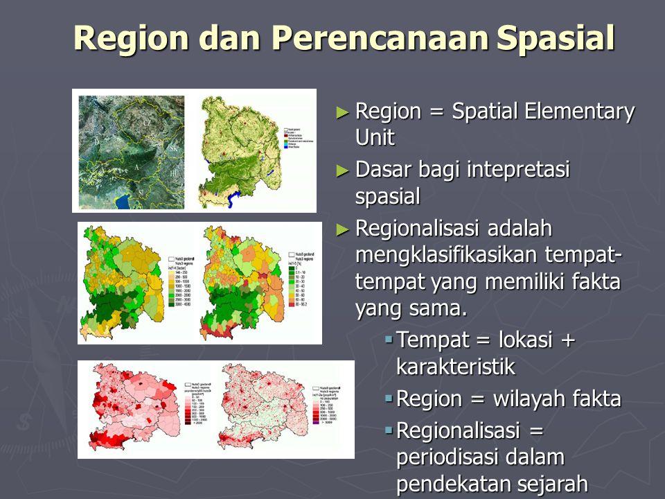 ► Region = Spatial Elementary Unit ► Dasar bagi intepretasi spasial ► Regionalisasi adalah mengklasifikasikan tempat- tempat yang memiliki fakta yang
