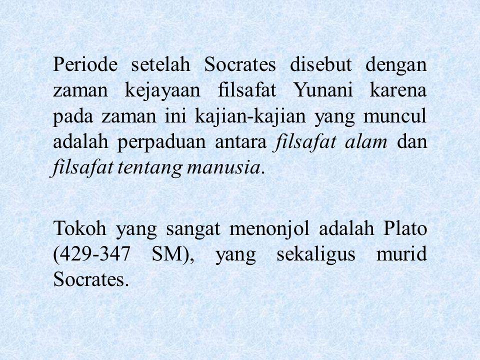 Periode setelah Socrates disebut dengan zaman kejayaan filsafat Yunani karena pada zaman ini kajian-kajian yang muncul adalah perpaduan antara filsafa