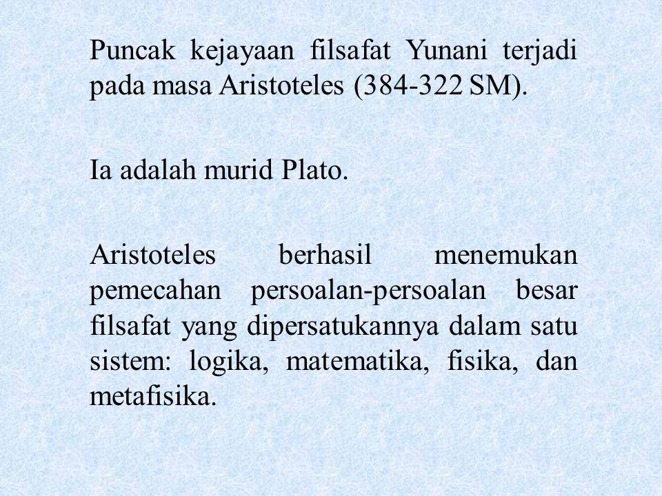 Puncak kejayaan filsafat Yunani terjadi pada masa Aristoteles (384-322 SM). Ia adalah murid Plato. Aristoteles berhasil menemukan pemecahan persoalan-