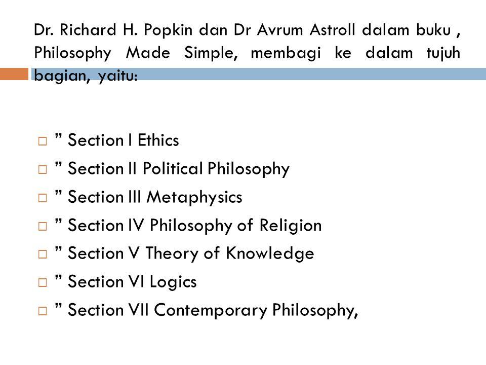 """Dr. Richard H. Popkin dan Dr Avrum Astroll dalam buku, Philosophy Made Simple, membagi ke dalam tujuh bagian, yaitu:  """" Section I Ethics  """" Section"""