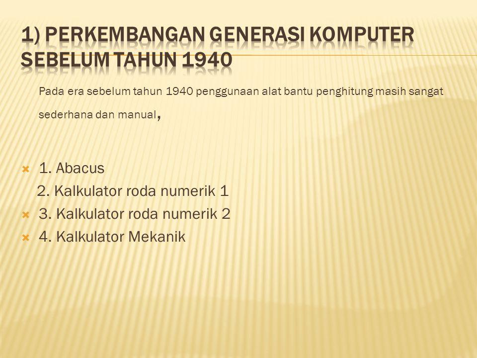 Pada era sebelum tahun 1940 penggunaan alat bantu penghitung masih sangat sederhana dan manual,  1.