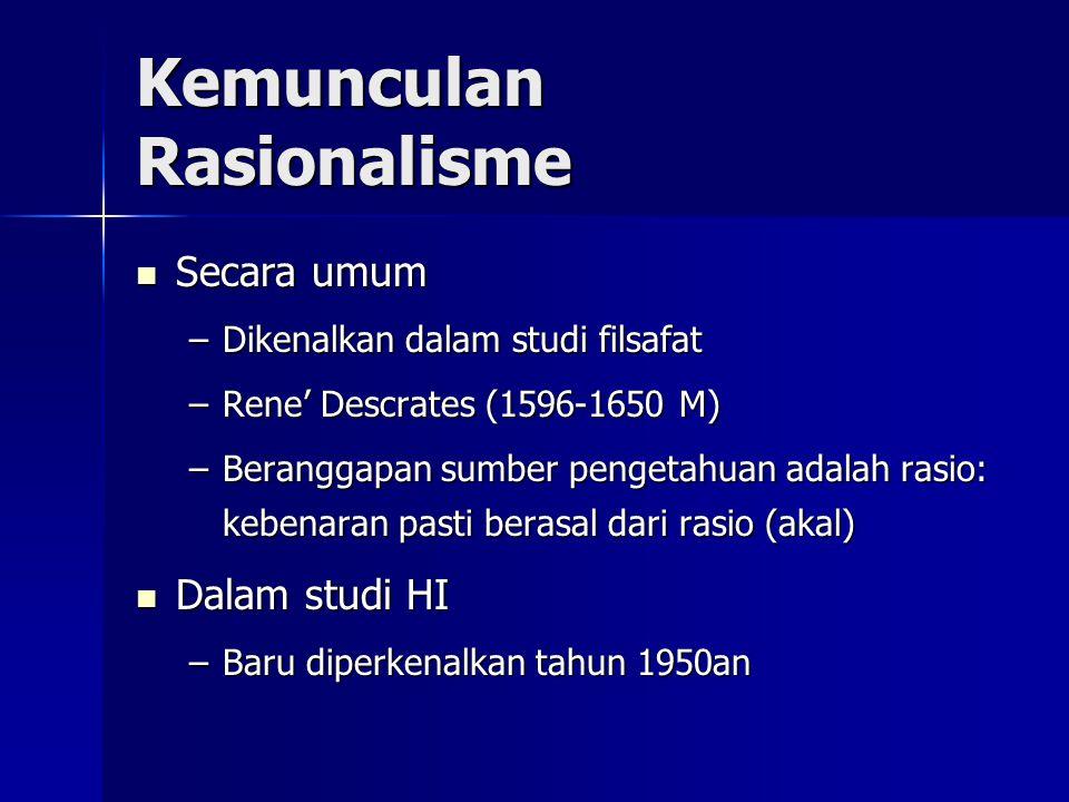 Kemunculan Rasionalisme Secara umum Secara umum –Dikenalkan dalam studi filsafat –Rene' Descrates (1596-1650 M) –Beranggapan sumber pengetahuan adalah