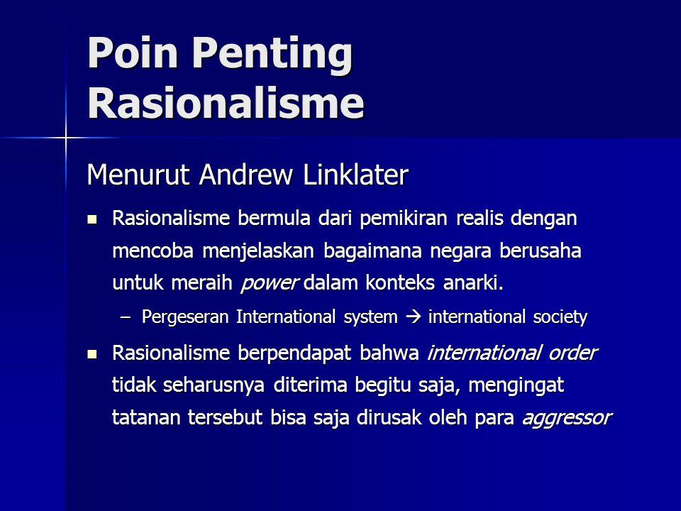 Poin Penting Rasionalisme Menurut Andrew Linklater Rasionalisme bermula dari pemikiran realis dengan mencoba menjelaskan bagaimana negara berusaha unt