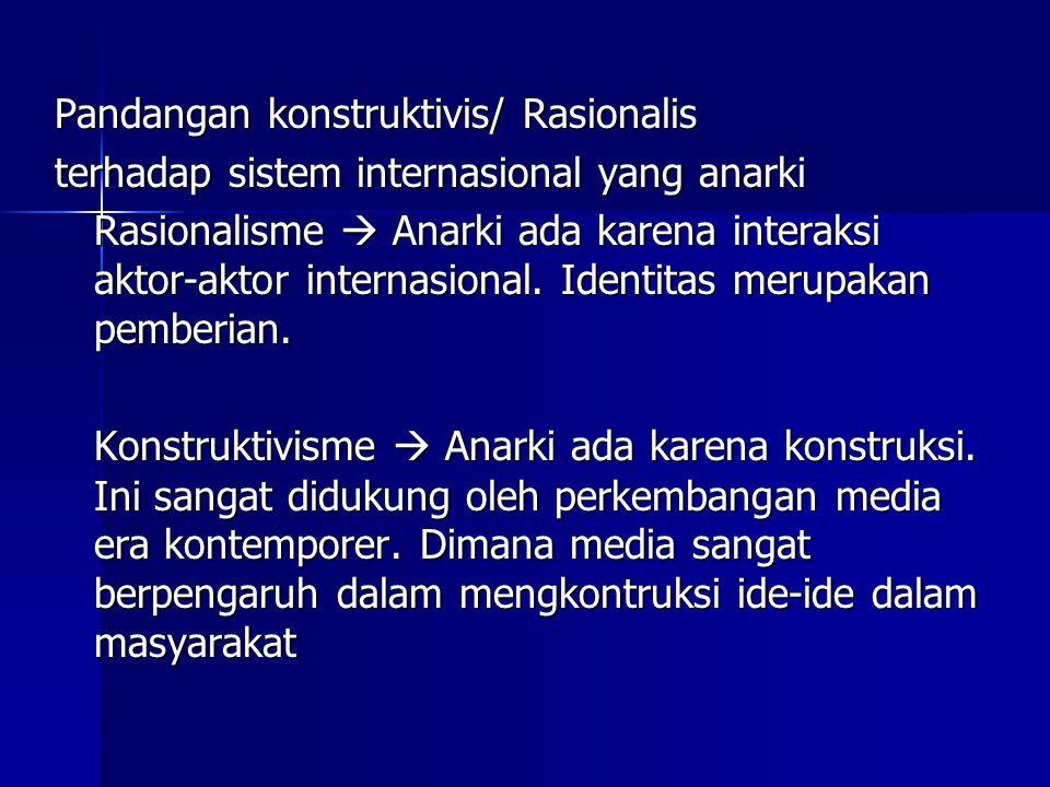 Pandangan konstruktivis/ Rasionalis terhadap sistem internasional yang anarki Rasionalisme  Anarki ada karena interaksi aktor-aktor internasional. Id