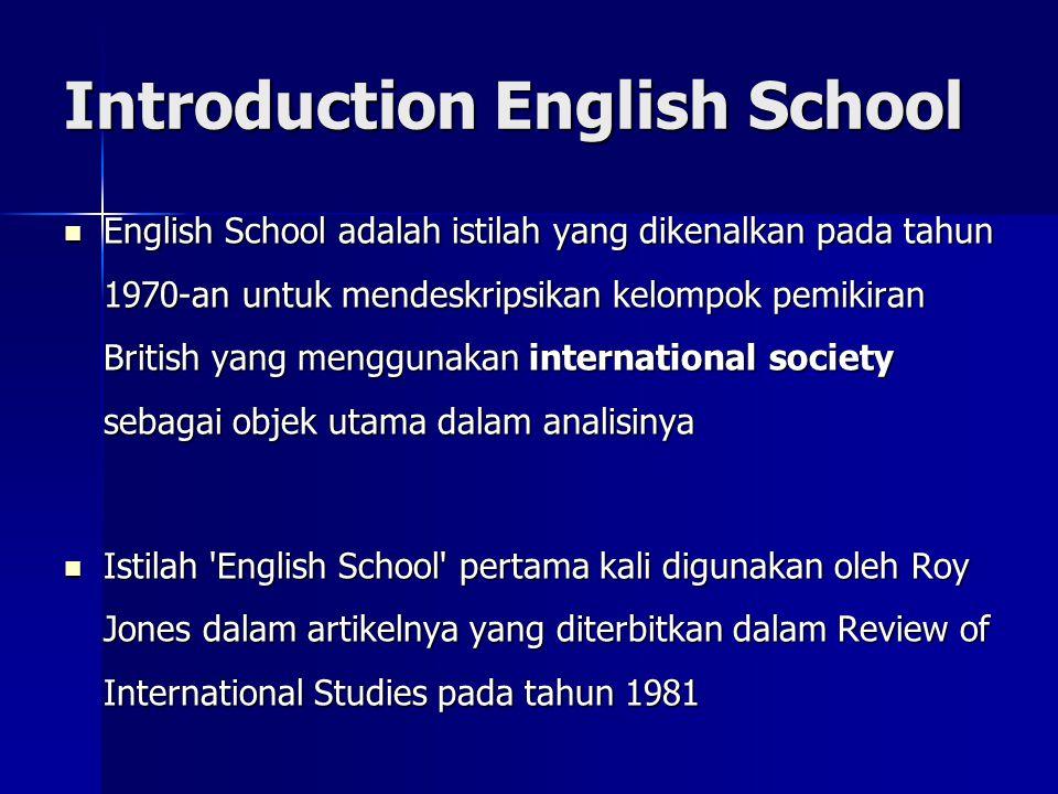 Introduction English School English School adalah istilah yang dikenalkan pada tahun 1970-an untuk mendeskripsikan kelompok pemikiran British yang men