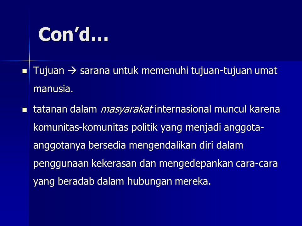 Con'd… Tujuan  sarana untuk memenuhi tujuan-tujuan umat manusia. Tujuan  sarana untuk memenuhi tujuan-tujuan umat manusia. tatanan dalam masyarakat